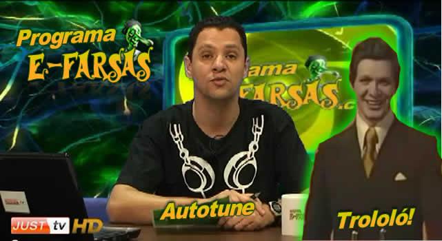 Programa E-farsas - Trololó e outras coisas que fazem sucesso na Justtv