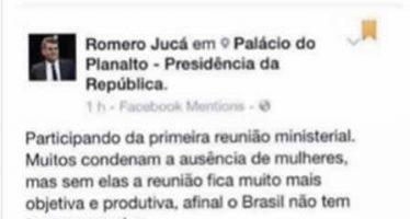 Novo ministro Romero Jucá teria dito que reunião sem mulheres é mais produtiva! Será Verdade? (foto: Reprodução/Facebook)
