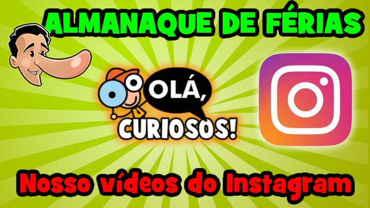 Almanaque de férias: relembre alguns dos vídeos que publicamos no Instagram!