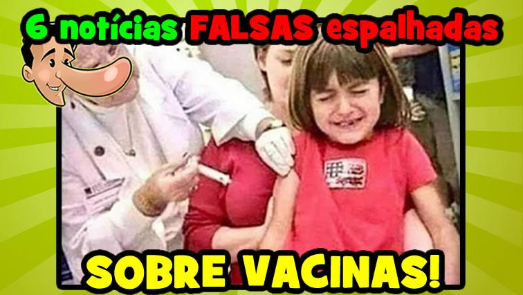 A verdade sobre 6 notícias falsas envolvendo vacinas!