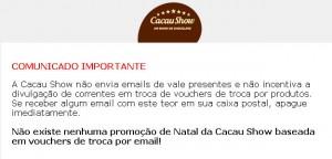 Aviso no site da Cacau Show explica que a história é falsa! (http://www.cacaushow.com.br/natal/aviso.html)