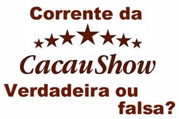 Corrente da Cacau Show! Verdadeira ou falsa?