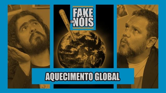 Fake em Nóis: O Aquecimento Global existe mesmo?