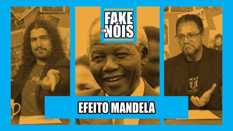 Fake em Nóis: O Efeito Mandela existe mesmo?