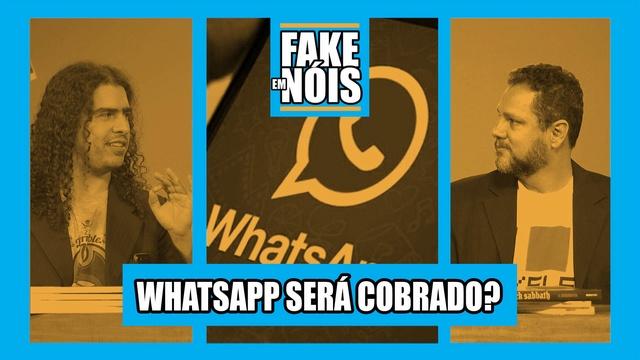 Fake em Nóis: WhatsApp será cobrado? 8 dicas para não espalhar fake news!