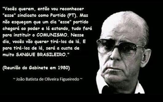 João Figueiredo previu que o PT ia tentar instituir o comunismo?