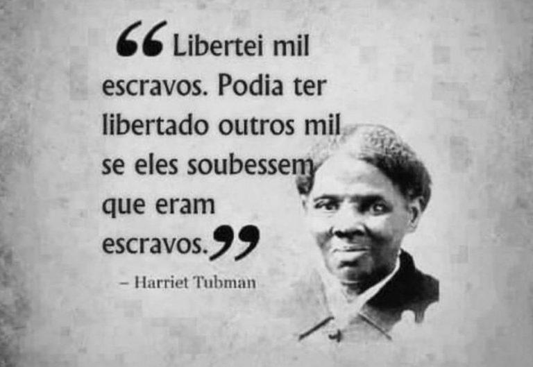 Frase sobre libertação de escravos pertence a abolicionista Harriet Tubman?