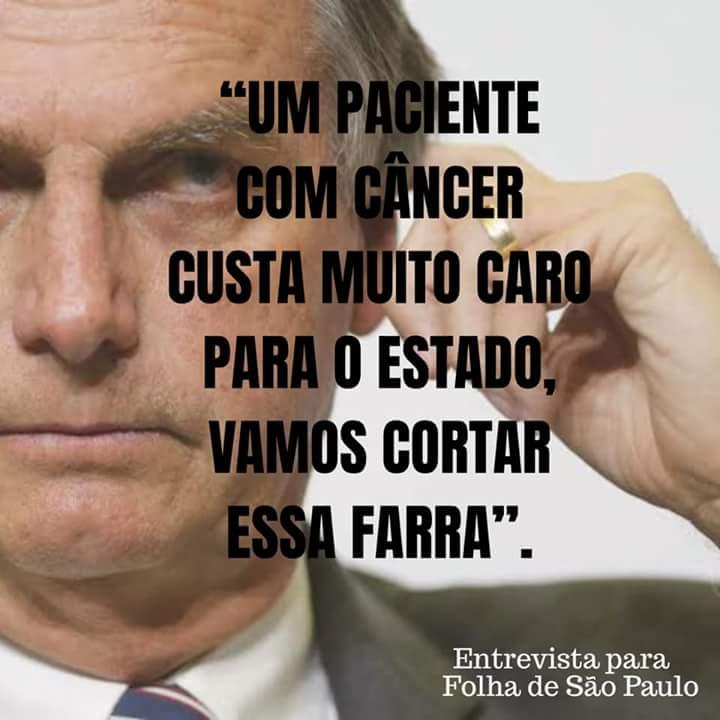 Bolsonaro disse à Folha que um paciente com câncer custa muito caro pro Estado?
