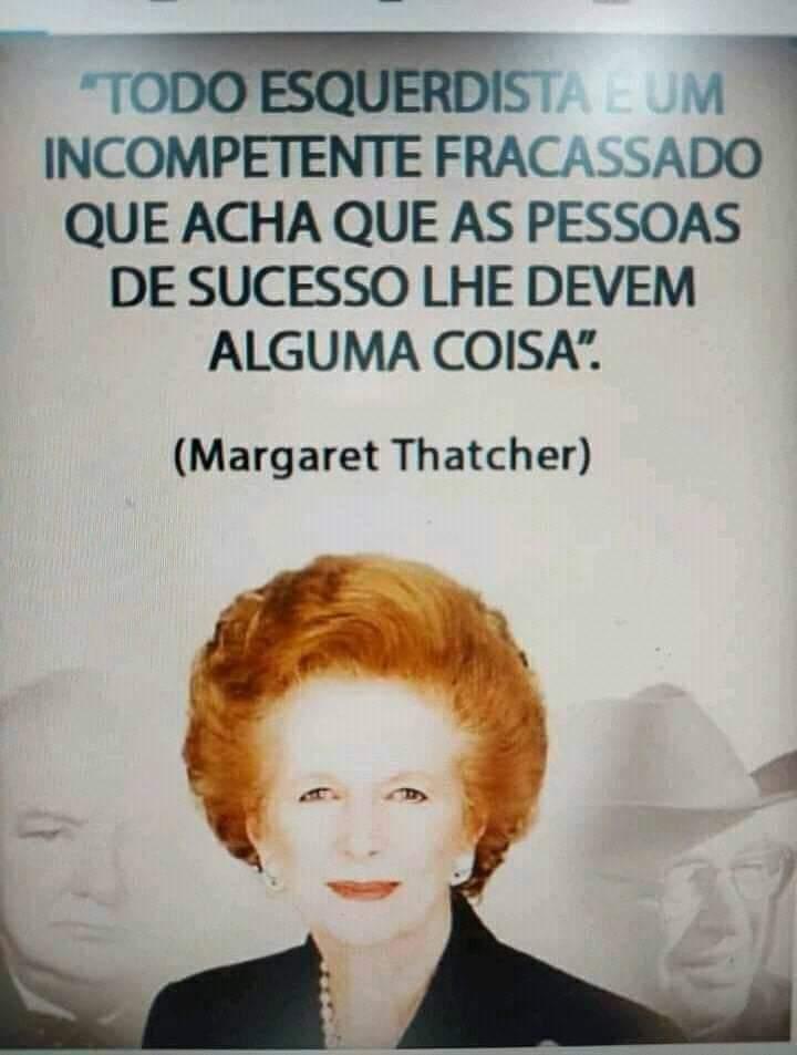 Margaret Thatcher disse que todo esquerdista é um incompetente e fracassado?
