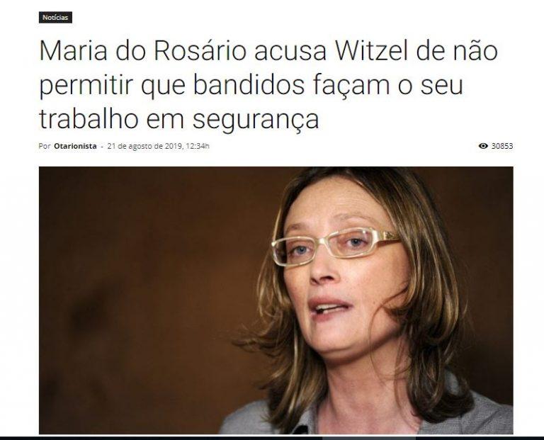 Maria do Rosário acusou Witzel de não permitir que bandidos façam o seu trabalho em segurança?