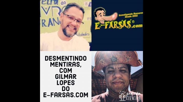 Mentiras e Verdades com Gilmar Lopes do E-farsas no Ser Tão Ciências!