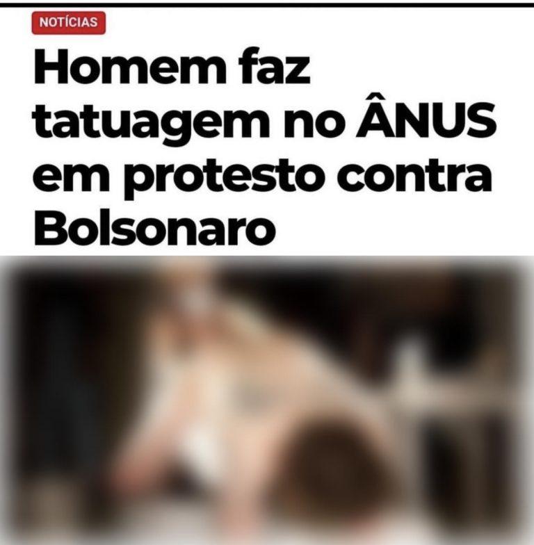 """Um homem tatuou a frase """"fora Bolsonaro"""" no ânus?"""