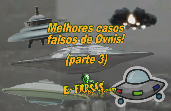 Casos do ovnis falso - parte 3