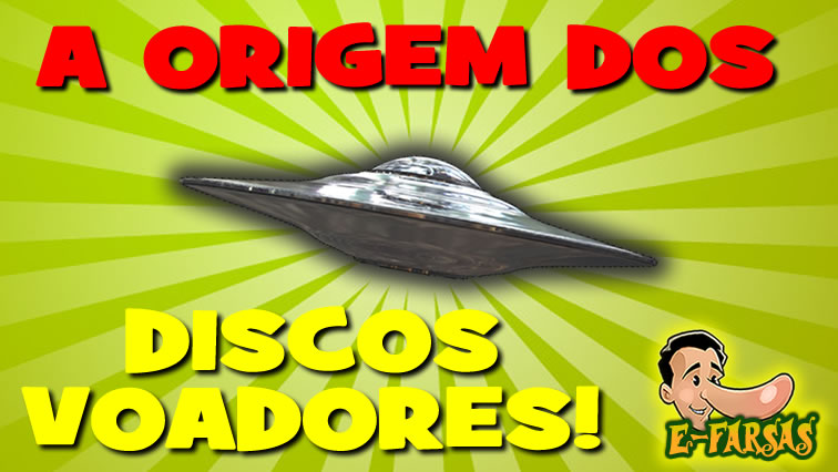 O E-farsas revela a origem dos discos voadores!